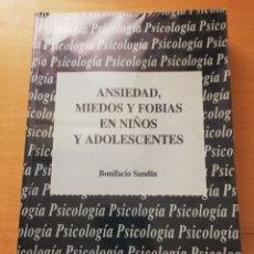 Libros de segunda mano: ANSIEDAD, MIEDOS Y FOBIAS EN NIÑOS Y ADOLESCENTES (BONIFACIO SANDÍN). Lote 223540100