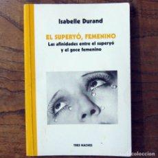 Libros de segunda mano: ISABELLE DURAND - EL SUPERYÓ FEMENINO, AFINIDADES CON EL GOCE FEMENINO - 2008 - FREUD, LACAN. Lote 180939626