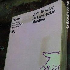 Libros de segunda mano: LA SEPARACION AFECTIVA. PAIDOS. JOHN BOWLBY. Lote 201517282