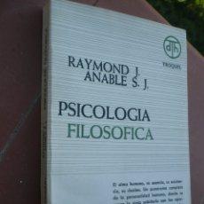 Libros de segunda mano: PSICOLOGIA FILOSÓFICA, RAYMOND J. Y ANABLE S. J. . Lote 181169443