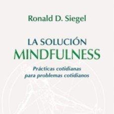 Libros de segunda mano: LA SOLUCION MINDFULNESS - RONALD D. SIEGEL. Lote 183217930