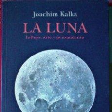 Libros de segunda mano: JOACHIM KALKA - LA LUNA (INFLUJO, ARTE Y PENSAMIENTO). Lote 183265523