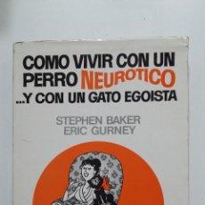Libros de segunda mano: COMO VIVIR CON UN PERRO NEUROTICO Y CON UN GATO EGOISTA. STEPHEN BAKER. ERIC GURNEY. TDK425. Lote 183273703