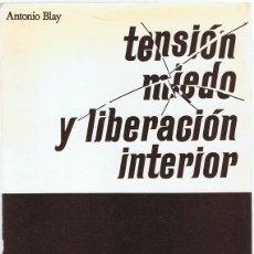 Libros de segunda mano: TENSIÓN MIEDO Y LIBERACIÓN INTERIOR ANTONIO BLAY . Lote 183284260