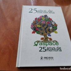 Libros de segunda mano: 25 AÑOS DE MEMORIA ASPACE 25 ANYS DE MEMORIA MONTESION Y CTRA VIEJA BUÑOLA MALLORCA ASPACE 2001 . Lote 183397755