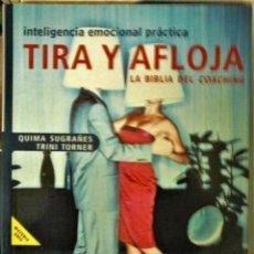Libros de segunda mano: QUIMA SUGRAÑES Y TRINI TORNER - TIRA Y AFLOJA, LA BIBLIA DEL COACHING. Lote 183413416