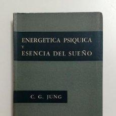 Libros de segunda mano: ENERGÉTICA PSÍQUICA Y ESENCIA DEL SUEÑO.- C. G. JUNG (1954). Lote 183463338