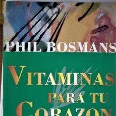 Libros de segunda mano: PHIL BOSMANS - VITAMINAS POARA TU CORAZÓN (LOS DÍAS BUENOS Y HERMOSOS SIEMPRE VUELVEN). Lote 183676897