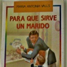 Libros de segunda mano: MARÍA ANTONIA VALLS - PARA QUE SIRVE UN MARIDO. Lote 183695266