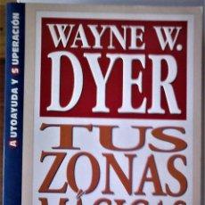 Libros de segunda mano: WAYNE W. DYER - TUS ZONAS MÁGICAS (CÓMO USAR EL PODER MILAGROSO DE LA MENTE). Lote 183701662
