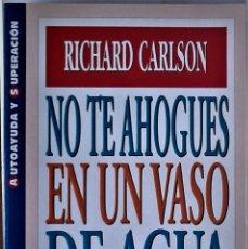 Libros de segunda mano: RICHARD CARLSON - NO TE AHOGUES EN UN VASO DE AGUA (APRENDE A REACCIONAR DE FORMA POSITIVA). Lote 183702177