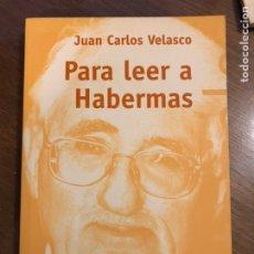 Libros de segunda mano: PARA LEER A HABERMAS. JUAN CARLOS VELASCO. ALIANZA EDITORIAL, 2003.. Lote 183935706
