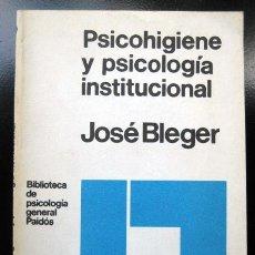Libros de segunda mano: PSICOHIGIENE Y PSICOLOGÍA INSTITUCIONAL, DE JOSÉ BLEGER. Lote 184691953