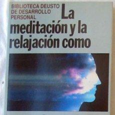 Libros de segunda mano: LA MEDITACIÓN Y LA RELAJACIÓN CÓMO TRATAMIENTO DE LA INQUIETUD - ED. DEUSTO 1992 - VER INDICE. Lote 186014045