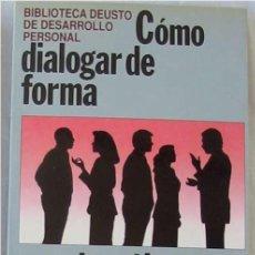 Libros de segunda mano: CÓMO DIALOGAR DE FORMA CONSTRUCTIVA - ED. DEUSTO 1992 - VER INDICE. Lote 186014311