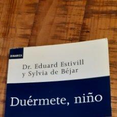 Libros de segunda mano: DUÉRMETE NIÑO- DR EDUARD ESTIVILL Y SYLVIA DE BÉJAR. Lote 186226778