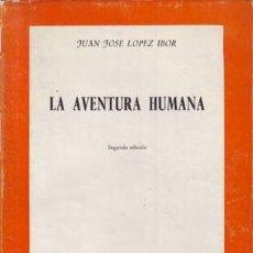 Libros de segunda mano: LOPEZ IBOR, J.J: LA AVENTURA HUMANA.. Lote 186351656