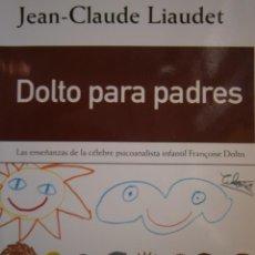 Libros de segunda mano: DOLTO PARA PADRES ENSEÑANZAS PSICOANALISTA INFANTIL FRANÇOISE DOLTO JEAN CLAUDE LIAUDET 2002. Lote 186352837