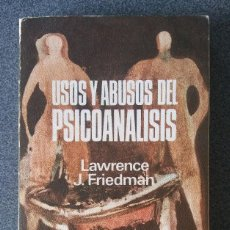 Libros de segunda mano: USOS Y ABUSOS DEL PSICOANÁLISIS LAWRENCE J.FRIEDMAN. Lote 186377848