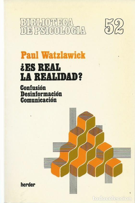 PAUL WATZLAWICK : ¿ES REAL LA REALIDAD? CONFUSIÓN. DESINFORMACIÓN. COMUNICACIÓN. (ED. HERDER, 1992) (Libros de Segunda Mano - Pensamiento - Psicología)