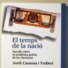 Libros de segunda mano: CASSASSAS, JORDI - EL TEMPS DE LA NACIÓ. ESTUDIS SOBRE EL PROBLEMA POLÍTIC DE LES IDENTITATS - BARCE. Lote 187318963