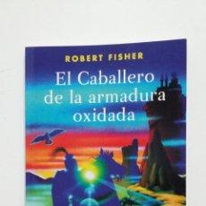 Libros de segunda mano: EL CABALLERO DE LA ARMADURA OXIDADA. ROBERT FISHER. EDICIONES OBELISCO. TDK434. Lote 187993200