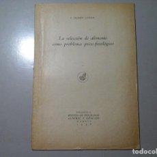 Libros de segunda mano: FRANCISCO GRANDE COVIAN. SELECCIÓN DE ALIMENTO COMO PROBLEMA PSICO FISIOLÓGICO. 1ª EDICIÓN 1948.RARO. Lote 189231530