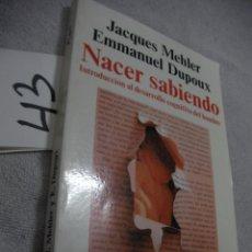 Libros de segunda mano: NACER SABIENDO - DESARROLLO COGNITIVO DEL HOMBRE. Lote 189699295