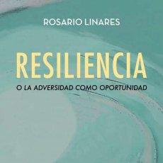 Libros de segunda mano: RESILIENCIA O LA ADVERSIDAD COMO OPORTUNIDAD. ROSARIO LINARES.-NUEVO. Lote 189947760