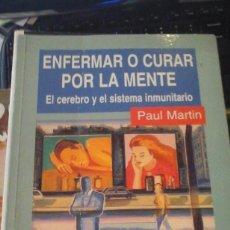Libros de segunda mano: ENFERMAR O CURAR POR LA MENTE. EL CEREBRO Y EL SISTEMA INMUNITARIO (MADRID, 1997). Lote 191192998