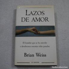 Libros de segunda mano: LAZOS DE AMOR. EL HOMBRE QUE SE HA ATREVIDO A DEVOLVERNOS NUESTRAS VIDAS PASADAS - BRIAN WEISS -2001. Lote 191195018