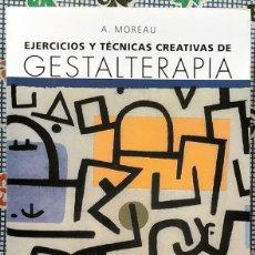 Libros de segunda mano: EJERCICIOS Y TÉCNICAS CREATIVAS DE GESTALTERAPIA - A. MOREAU. Lote 192255895