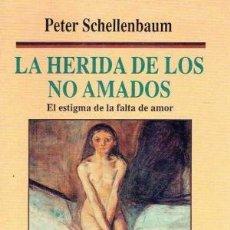 Libros de segunda mano: LA HERIDA DE LOS NO AMADOS - EL ESTIGMA DE LA FALTA DE AMOR - PETER SCHELLENBAUM. Lote 192795930