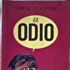 Libros de segunda mano: RAMÓN DE ESPAÑA - EL ODIO (FUENTE DE VIDA Y MOTOR DEL MUNDO). Lote 193801153