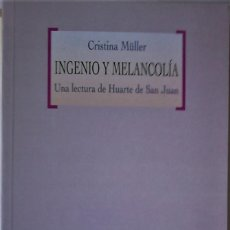 Libros de segunda mano: CRISTINA MÜLLER - INGENIO Y MELANCOLIA (UNA LECTURA DE HUARTE DE SAN JUAN). Lote 193803950