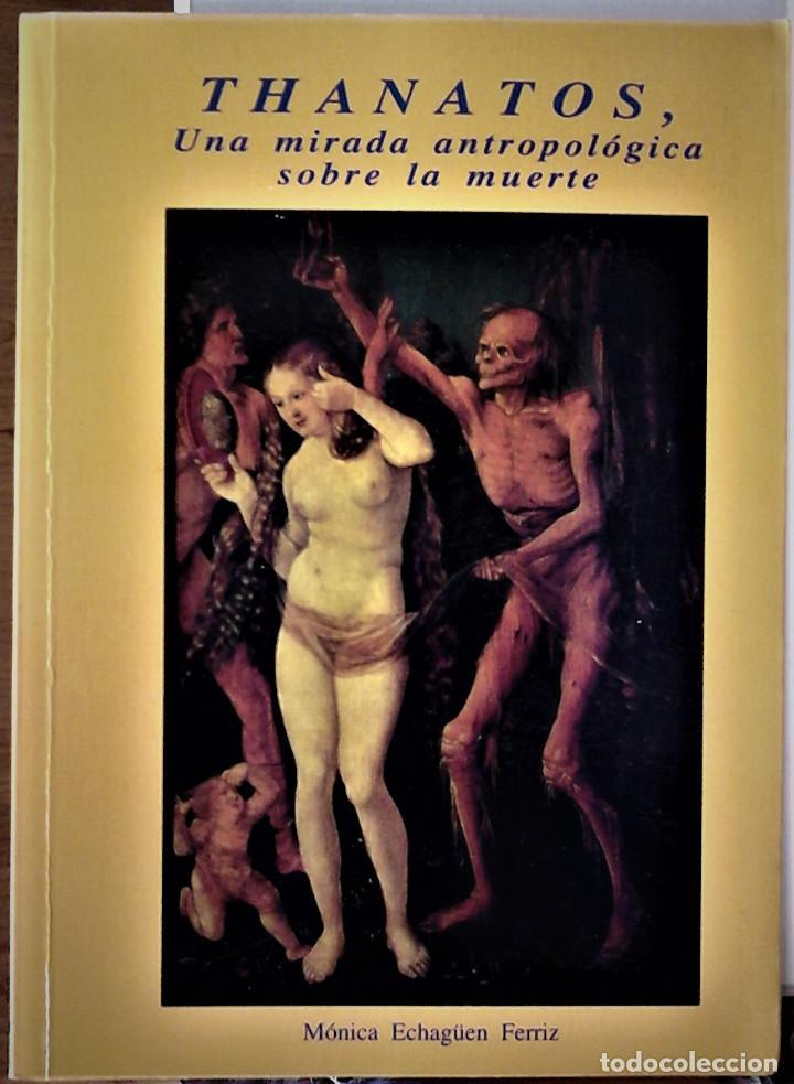MÓNICA ECHAGÜEN FERRIZ - THANATOS (UNA MIRADA ANTROPOLÓGICA SOBRE LA MUERTE) (Libros de Segunda Mano - Pensamiento - Psicología)