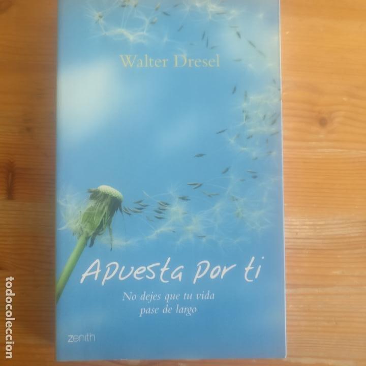APUESTA POR TI: NO DEJES QUE TU VIDA PASE DE LARGO DRESEL, WALTER PUBLICADO POR ZENITH. (2007) (Libros de Segunda Mano - Pensamiento - Psicología)