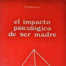 Libros de segunda mano: EL IMPACTO PSICOLÓGICO DE SER MADRES -VICENTE PELECHANO [PSICOLOGÍA MUJER EDUCACIÓN PEDAGOGÍA]. Lote 194305417