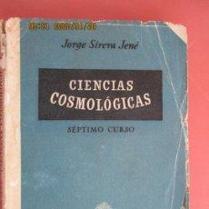 Libros de segunda mano: CIENCIAS COSMOLÓGICAS , SEPTIMO CURSO - JORGE SIRERA JENÉ -1949. Lote 194351986