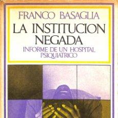 Libros de segunda mano: LA INSTITUCION NEGADA INFORME DE UN HOSPITAL PSIQUIATRICO - FRANCO BASAGLIA - BARRAL EDITORES. Lote 194487586