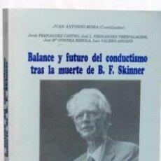 Libros de segunda mano: BALANCE Y FUTURO DEL CONDUCTISMO TRAS LA MUERTE DE B. F. SKINNER JUAN ANTONIO MORA (COORD.). Lote 194516465