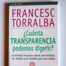 Libros de segunda mano: ¿ CUANTA TRANSPARENCIA PODEMOS DIGERIR ? - LA MIRADA HONESTA SOBRE UNO MISMO - FRANCESC TORRALBA. Lote 194649653