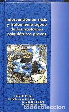 INTERVENCIÓN EN CRISIS Y TRATAMIENTO AGUDO DE LOS TRASTORNOS PSIQUIÁTRICOS GRAVES - PIERRE - GONZÁLE (Libros de Segunda Mano - Pensamiento - Psicología)
