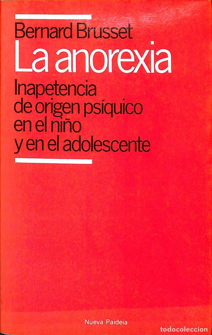 LA ANOREXIA INAPETENCIA DE ORIGEN PSIQUICO EN EL NIÑO Y EL ADOLESCENTE - BERNARD BRUSSET - PLANETA (Libros de Segunda Mano - Pensamiento - Psicología)