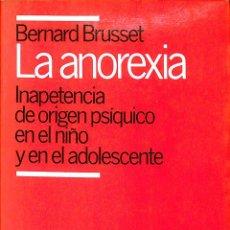 Libros de segunda mano: LA ANOREXIA INAPETENCIA DE ORIGEN PSIQUICO EN EL NIÑO Y EL ADOLESCENTE - BERNARD BRUSSET - PLANETA. Lote 194858478