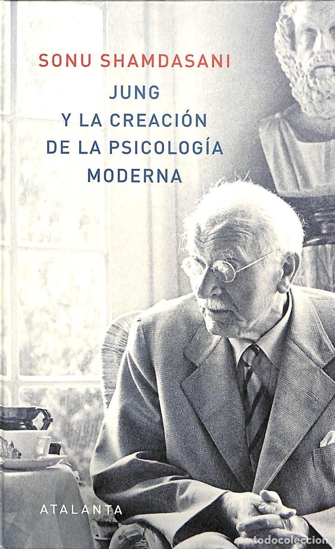 JUNG Y LA CREACIÓN DE LA PSICOLOGÍA MODERNA SONU SHAMDASANI ATALANTA MEMORIA MUNDI 124 (Libros de Segunda Mano - Pensamiento - Psicología)