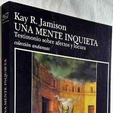 Libros de segunda mano: 1996. UNA MENTE INQUIETA. TESTIMONIO SOBRE AFECTOS Y LOCURA. KAY R. JAMISON. TUSQUETS. PSIQUIATRÍA.. Lote 194875291
