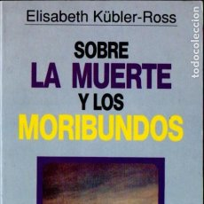 Libros de segunda mano: KÜBLER ROSS : SOBRE LA MUERTE Y LOS MORIBUNDOS (GRIJALBO, 1993). Lote 194982645