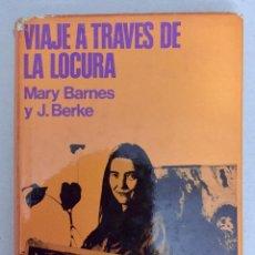 Libros de segunda mano: VIAJE A TRAVES DE LA LOCURA. MARY BARNES. Y J. BERKE.. Lote 194995426