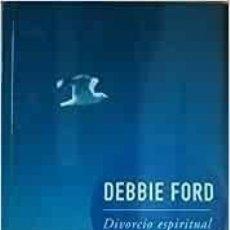 Libros de segunda mano: EL DIVORCIO ESPIRITUAL - DEBBIE FORD. Lote 195030498